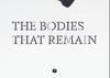 The Bodies that Remain, Punctum and University of Santa Barbara, California